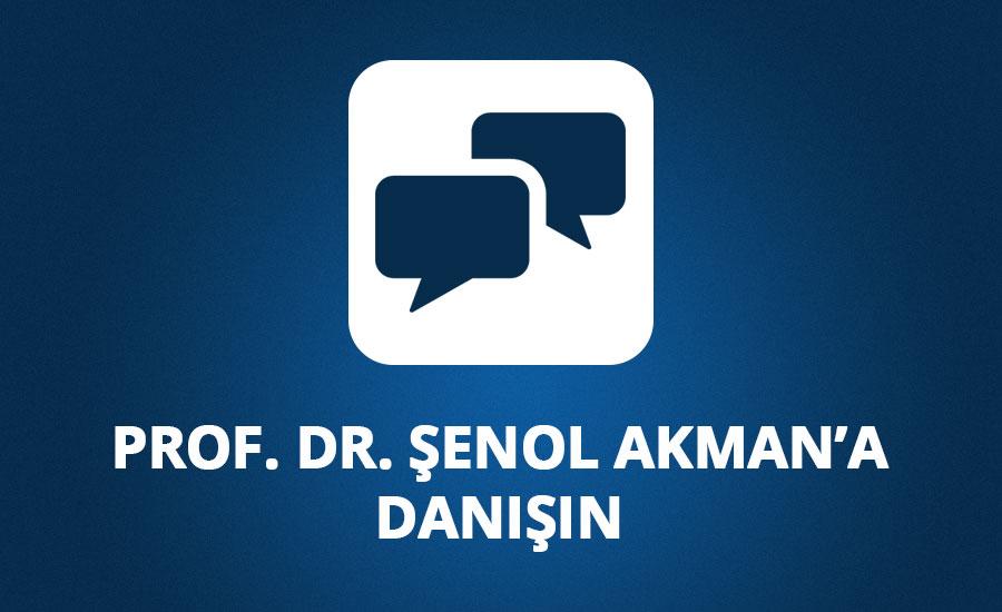 Prof. Dr. Şenol Akman'a Danışın